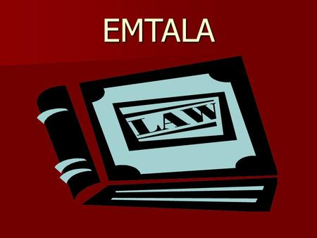 EMTALA. EMTALA Emergency Medical Treatment and Active Labor Act. (Federal Law) Also known as: ● COBRA ● Anti-dumping statute.