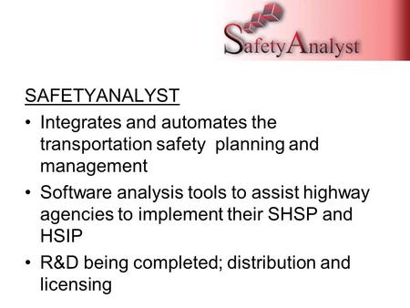 SAFETYANALYST Integrates and automates the transportation safety planning and management Software analysis tools to assist highway agencies to implement.