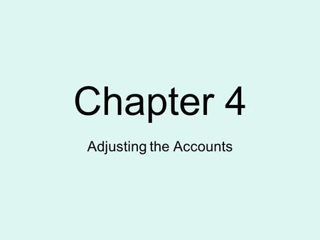 Chapter 4 Adjusting the Accounts. 2 Describe the nature of the adjusting process.