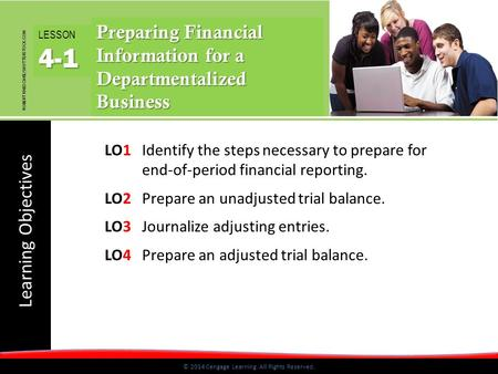 Learning Objectives © 2014 Cengage Learning. All Rights Reserved. LO1Identify the steps necessary to prepare for end-of-period financial reporting. LO2Prepare.