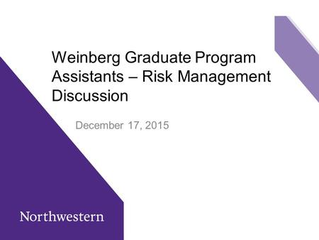Weinberg Graduate Program Assistants – Risk Management Discussion December 17, 2015.