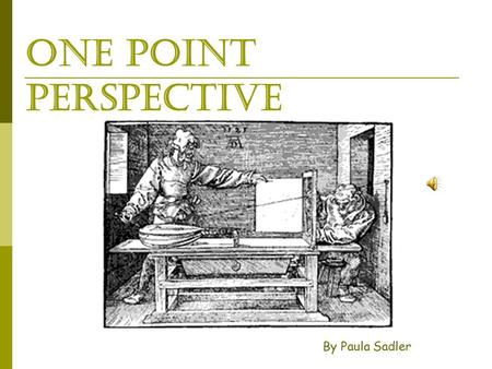 One Point Perspective By Paula Sadler. what are we learning?  A brief history of one point perspective  Vocabulary Horizon line Vanishing point Vertical,