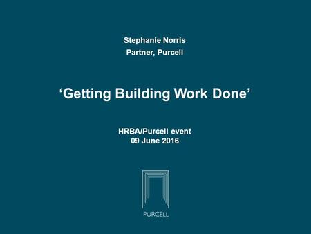 Stephanie Norris Partner, Purcell 'Getting Building Work Done' HRBA/Purcell event 09 June 2016.