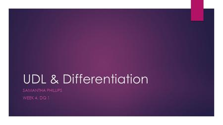 UDL & Differentiation SAMANTHA PHILLIPS WEEK 4, DQ 1.