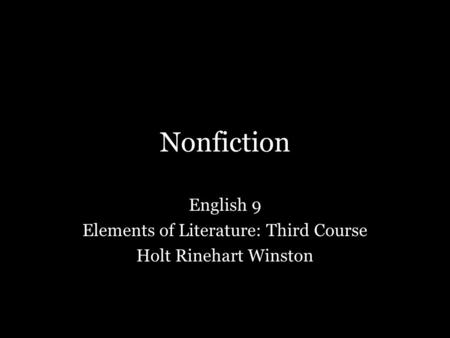 Nonfiction English 9 Elements of Literature: Third Course Holt Rinehart Winston.