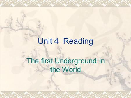 Unit 4 Reading The first Underground in the World.