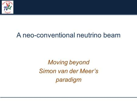 A neo-conventional neutrino beam Moving beyond Simon van der Meer's paradigm.