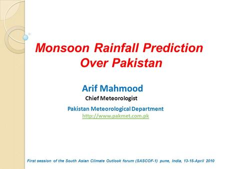 Arif Mahmood Chief Meteorologist Pakistan Meteorological Department  Monsoon Rainfall Prediction Over Pakistan First session of.