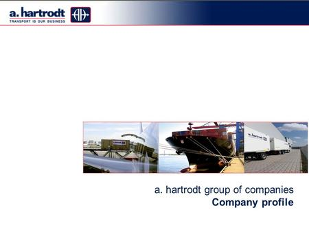 A. hartrodt group of companies Company profile. Company Profile History Born in Antwerpen, Belgium Grew up in Rotterdam, Netherlands Married in London,