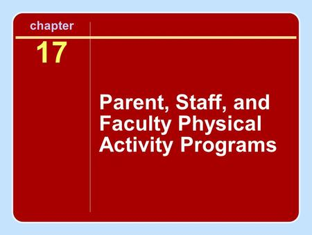 Chapter 17 Parent, Staff, and Faculty Physical Activity Programs.