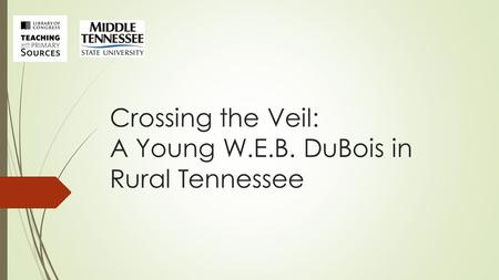 Crossing the Veil: A Young W.E.B. DuBois in Rural Tennessee.