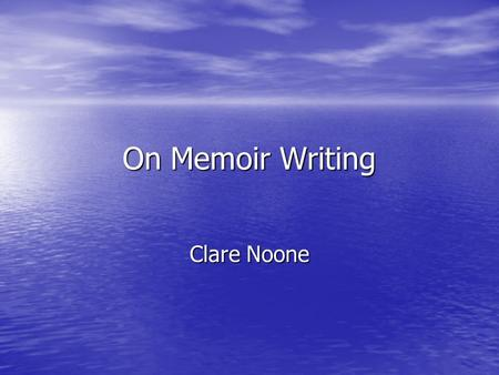 On Memoir Writing Clare Noone. Introduction Inspiration to write about my grandmother- came from freewrites at the beginning of the semester Inspiration.