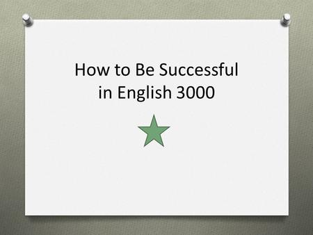 How to Be Successful in English 3000. What to Do the First Week O Get the book – either hard cover or e-book O Read the Orientation Materials O Watch.
