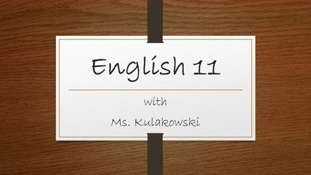 English 11 with Ms. Kulakowski. It's Friday, 9/2/16 Do now: Get your folder; put out your Name Tent Place HW on desk to be checked (signed syllabus, Values.