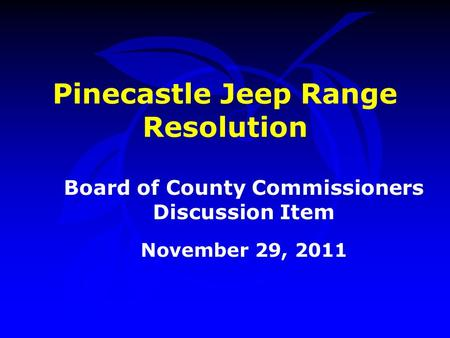 Pinecastle Jeep Range Resolution Board of County Commissioners Discussion Item November 29, 2011.
