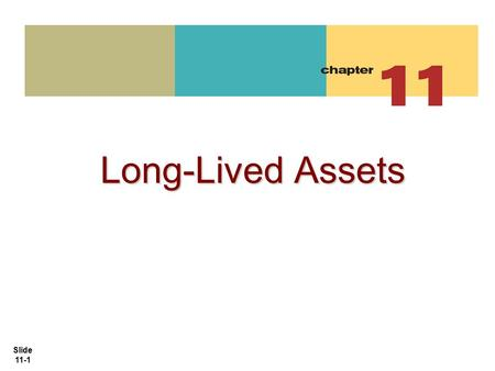 Slide 11-1 Long-Lived Assets Long-Lived Assets. Slide 11-2 Plant assets are resources that have physical substance (a definite size and shape), are used.