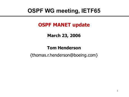 1 OSPF WG meeting, IETF65 OSPF MANET update March 23, 2006 Tom Henderson