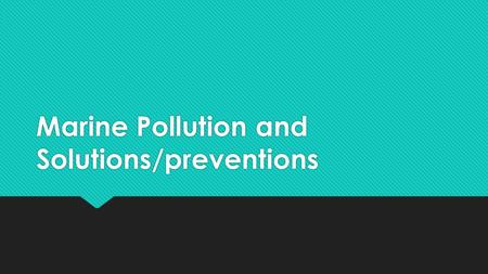 Marine Pollution and Solutions/preventions. Human Effects on the Marine Environment  Alteration of bottom by dredging shoreline alteration and filling.