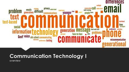 Communication Technology I overview. I will be able to explain the importance of communication in our technological society Essential Question: Explain.