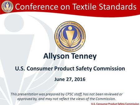 This presentation was prepared by CPSC staff, has not been reviewed or approved by, and may not reflect the views of the Commission. 1 Conference on Textile.