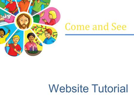 Come and See Website Tutorial. The Come and See website is designed to support the Come and See RE programme by providing a variety of resources and links.