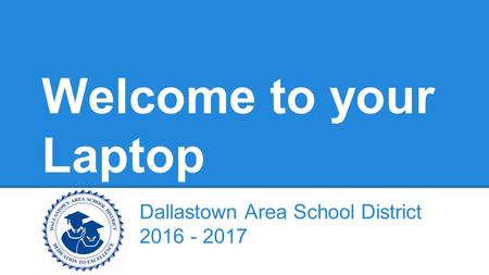 Welcome <strong>to</strong> your Laptop Dallastown Area School District 2016 - 2017.