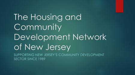The Housing and Community Development Network of New Jersey SUPPORTING NEW JERSEY'S COMMUNITY DEVELOPMENT SECTOR SINCE 1989.