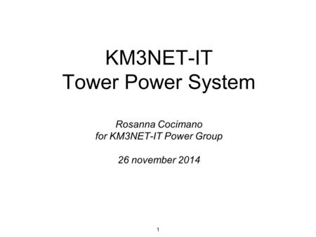 KM3NET-IT Tower Power System Rosanna Cocimano for KM3NET-IT Power Group 26 november 2014 1.