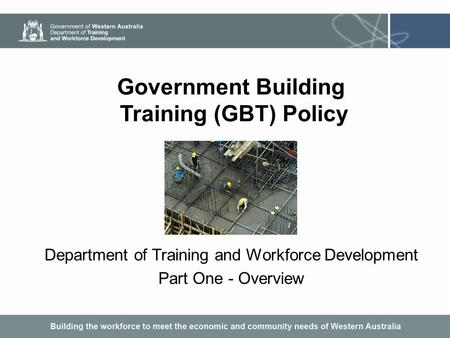 Government Building Training (GBT) Policy Department of Training and Workforce Development Part One - Overview.