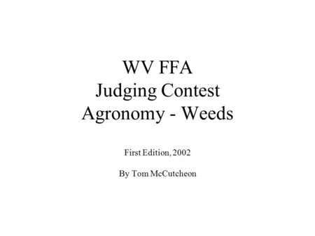 WV FFA Judging Contest Agronomy - Weeds First Edition, 2002 By Tom McCutcheon.