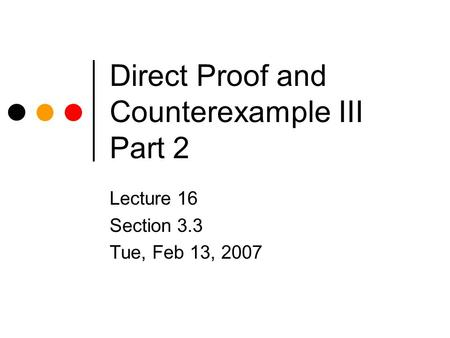 Direct Proof and Counterexample III Part 2 Lecture 16 Section 3.3 Tue, Feb 13, 2007.