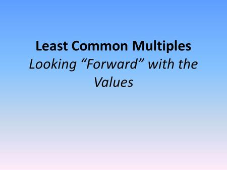 "Least Common Multiples Looking ""Forward"" with the Values."