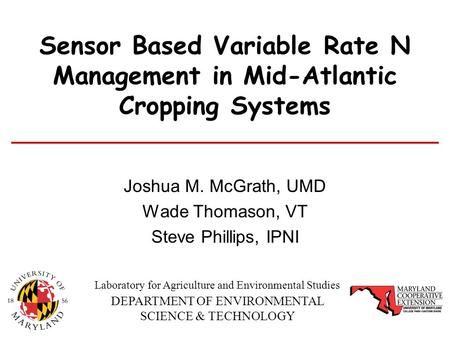 DEPARTMENT OF ENVIRONMENTAL SCIENCE & TECHNOLOGY Laboratory for Agriculture and Environmental Studies Sensor Based Variable Rate N Management in Mid-Atlantic.
