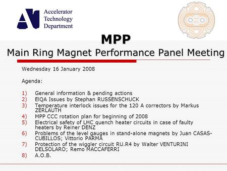 MPP Main Ring Magnet Performance Panel Meeting Wednesday 16 January 2008 Agenda: 1)General information & pending actions 2)ElQA Issues by Stephan RUSSENSCHUCK.