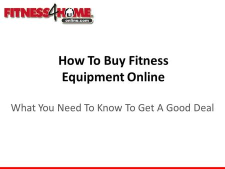 How To Buy Fitness Equipment Online What You Need To Know To Get A Good Deal.