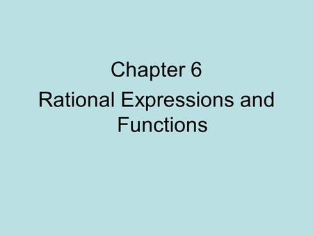 Chapter 6 Rational Expressions and Functions. 6.1 Rational Functions and Equations Rational Function Let p(x) and q(x) be polynomials. Then a rational.