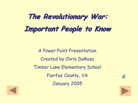 The Revolutionary War: Important People to Know A Power Point Presentation Created by Chris DeRosa Timber Lane Elementary School Fairfax County, VA January.