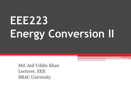 EEE223 Energy Conversion II Md. Asif Uddin Khan Lecturer, EEE BRAC University.
