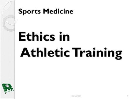 Ethics in Athletic Training Sports Medicine 9/24/20161.