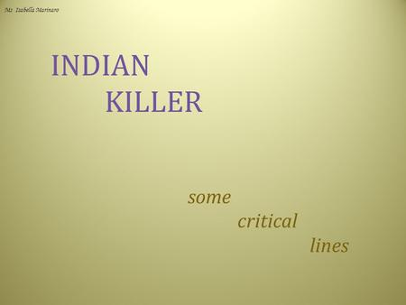 <strong>INDIAN</strong> KILLER some critical lines Ms Isabella Marinaro.