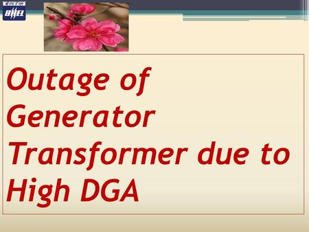 Outage of Generator Transformer due to High DGA. BRIEF HISTORY 200 MVA 400 kV GT erected at site. After satisfactory pre-commissioning checks GT was successfully.