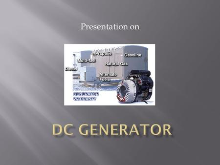 Presentation on. Presented by  The current which flows in only one direction is called DC current  Direct current is produced by such sources as batteries,