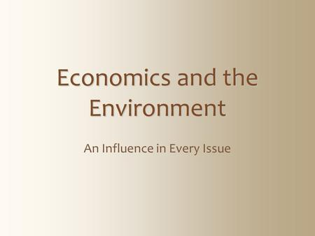 Economics and the Environment An Influence in Every Issue.