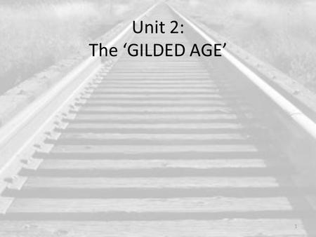 Unit 2: The 'GILDED AGE' 1. GILDED AGE: TIMELINE – pg 5 Homestead Act – 1862 Chinese Exclusion Act – 1882 Dawes Act – 1887 Populist Party – 1891 - 1896.