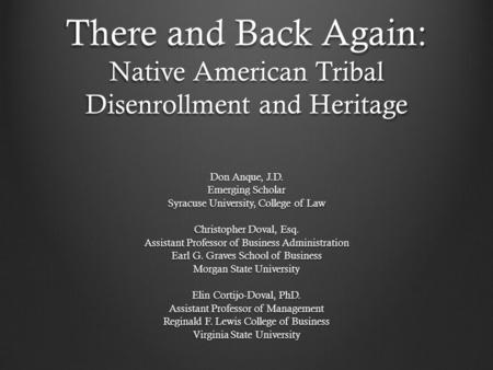 There and Back Again: Native American Tribal Disenrollment and Heritage Don Anque, J.D. Emerging Scholar Syracuse University, College of Law Christopher.