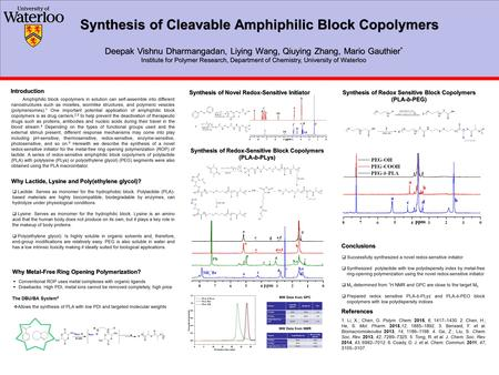 Synthesis of Cleavable Amphiphilic Block Copolymers Deepak Vishnu Dharmangadan, Liying Wang, Qiuying Zhang, Mario Gauthier * Institute for Polymer Research,