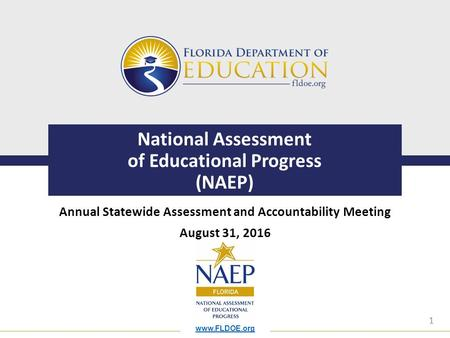 1 National Assessment of Educational Progress (NAEP) Annual Statewide Assessment and Accountability Meeting August 31, 2016.