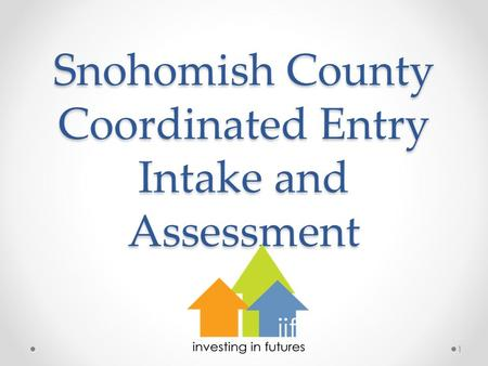 Snohomish County Coordinated Entry Intake and Assessment 1.