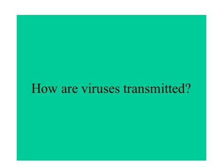 How are viruses transmitted?. What is a virus? What are the characteristics of living organisms?
