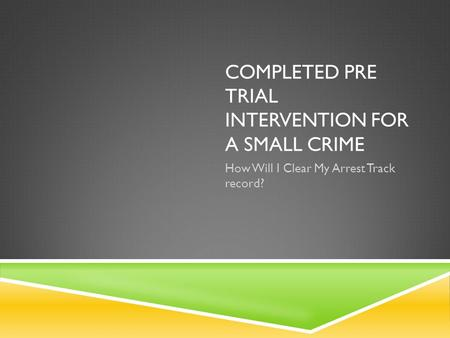 COMPLETED PRE TRIAL INTERVENTION FOR A SMALL CRIME How Will I Clear My Arrest Track record?